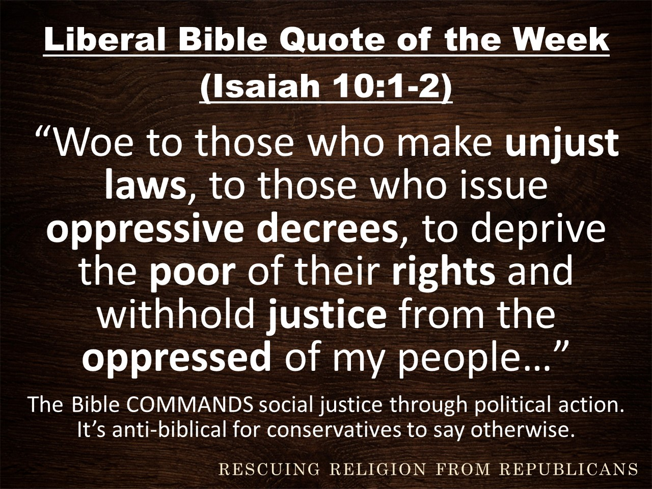 Isaiah 10.1-2 Unjust laws...deprive the poor