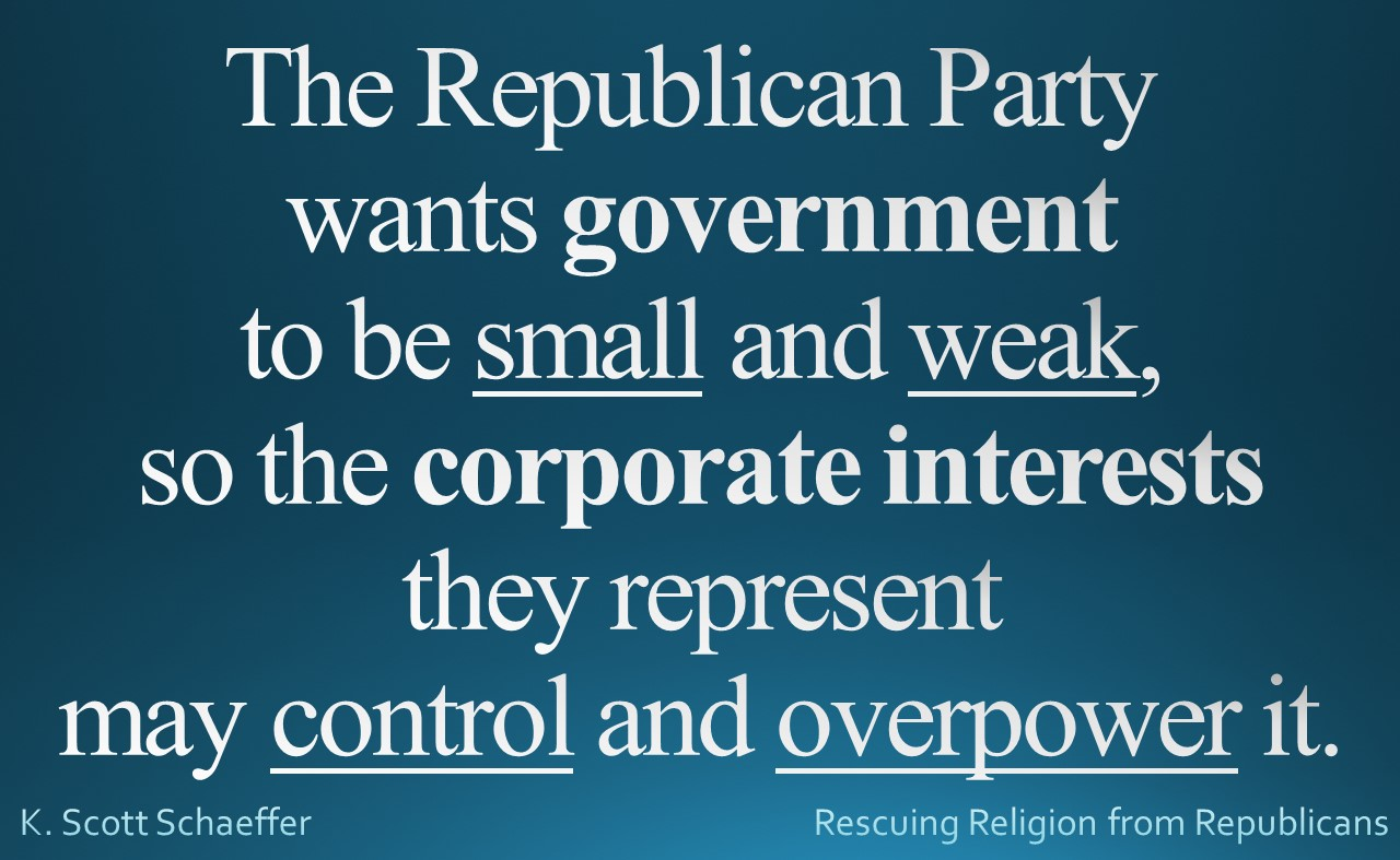 Republicans want gov't Small and Weak