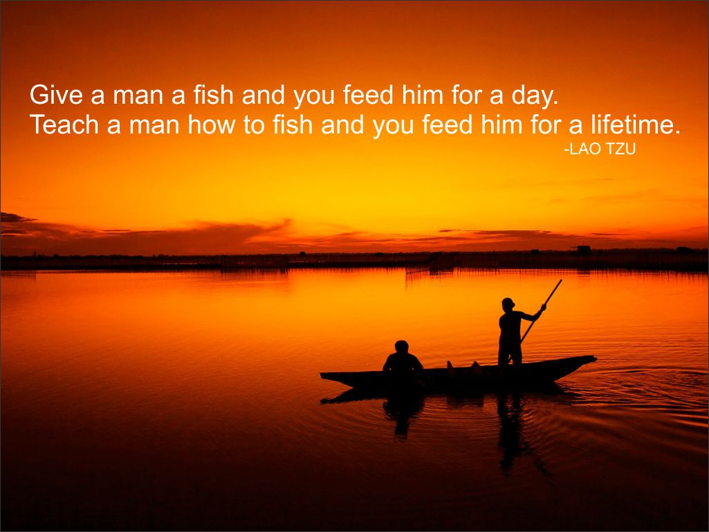 """The """"Give A Man Fish..."""" Saying Is Outdated. Here's A"""